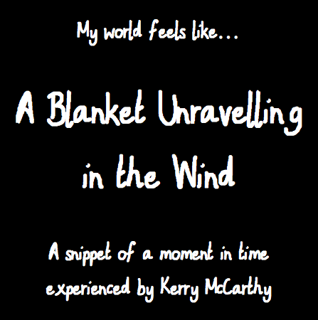 like a blanket unravelling
